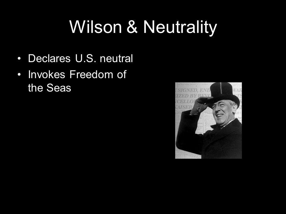 Wilson & Neutrality Declares U.S. neutral Invokes Freedom of the Seas