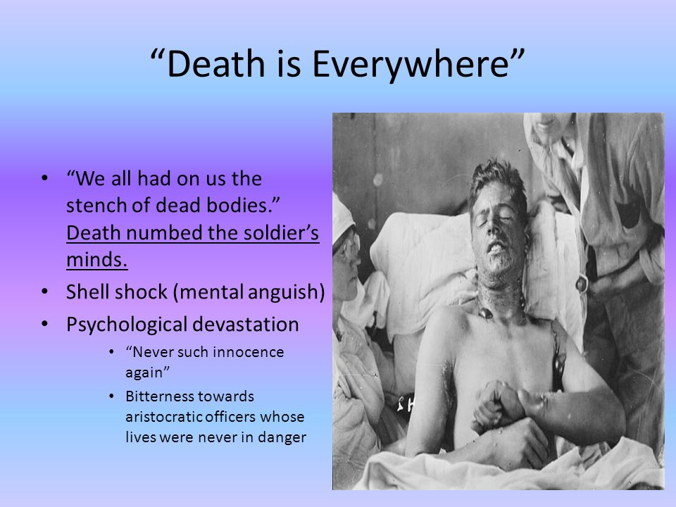 Death is Everywhere We all had on us the stench of dead bodies. Death numbed the soldier's minds.
