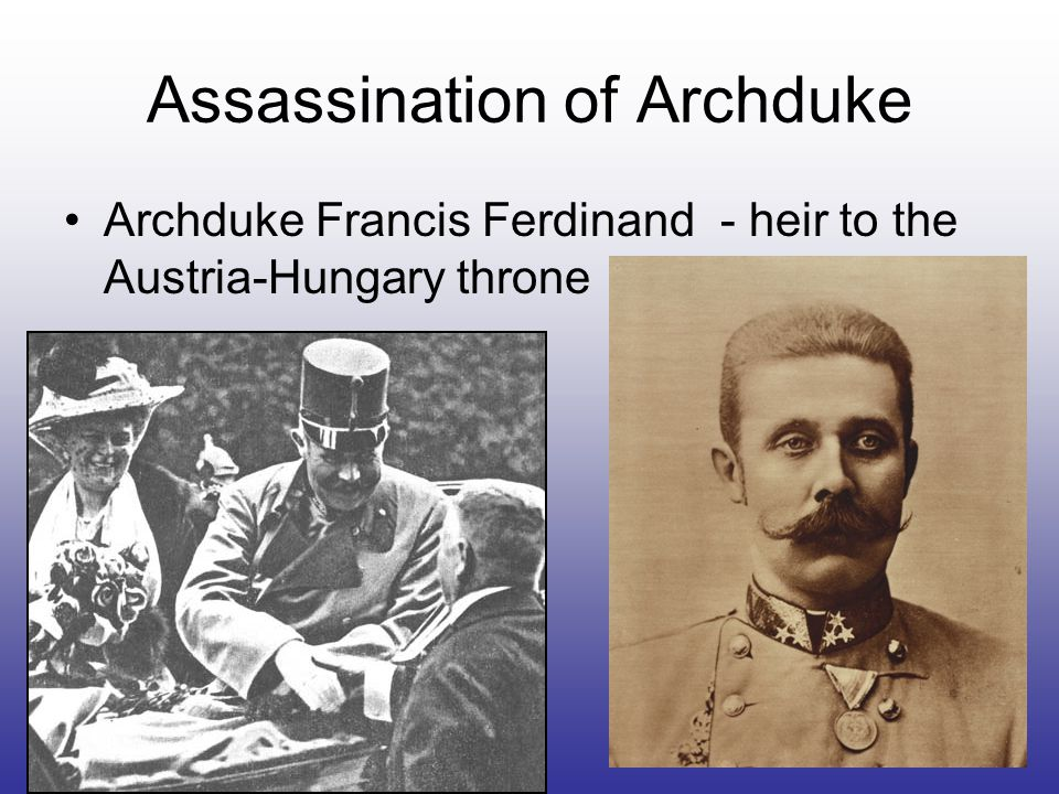 Assassination of Archduke Archduke Francis Ferdinand - heir to the Austria-Hungary throne