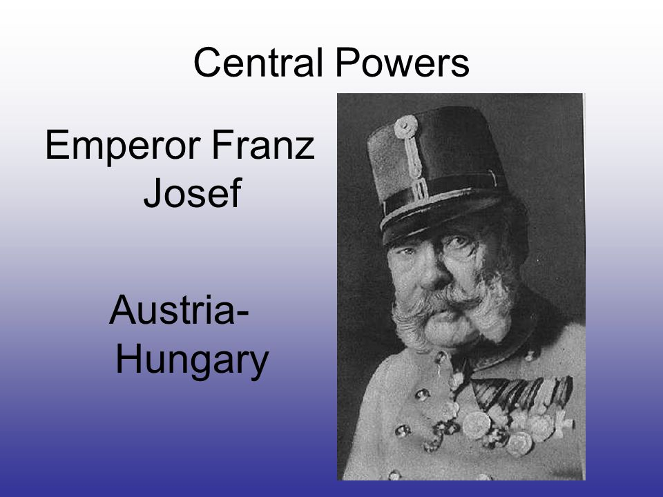 Central Powers Emperor Franz Josef Austria- Hungary