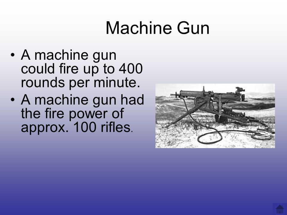 Machine Gun A machine gun could fire up to 400 rounds per minute.