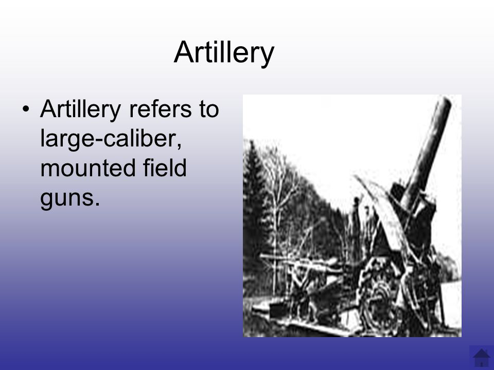 Artillery Artillery refers to large-caliber, mounted field guns.