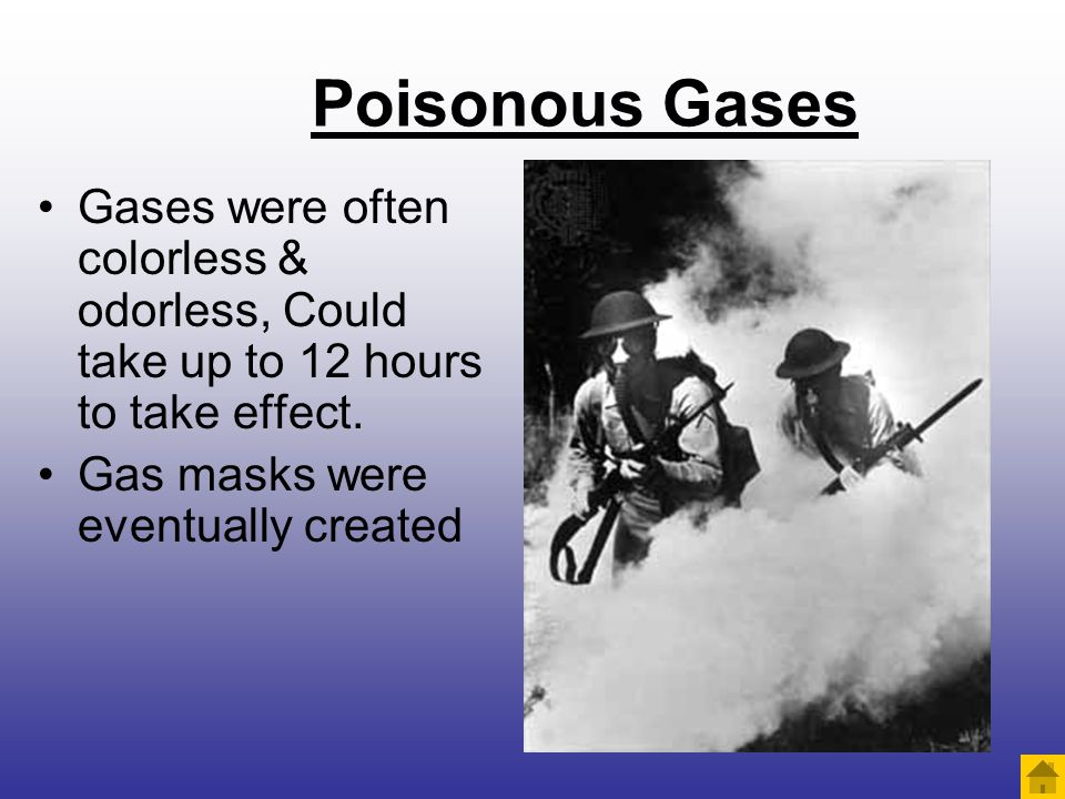 Poisonous Gases Gases were often colorless & odorless, Could take up to 12 hours to take effect. Gas masks were eventually created