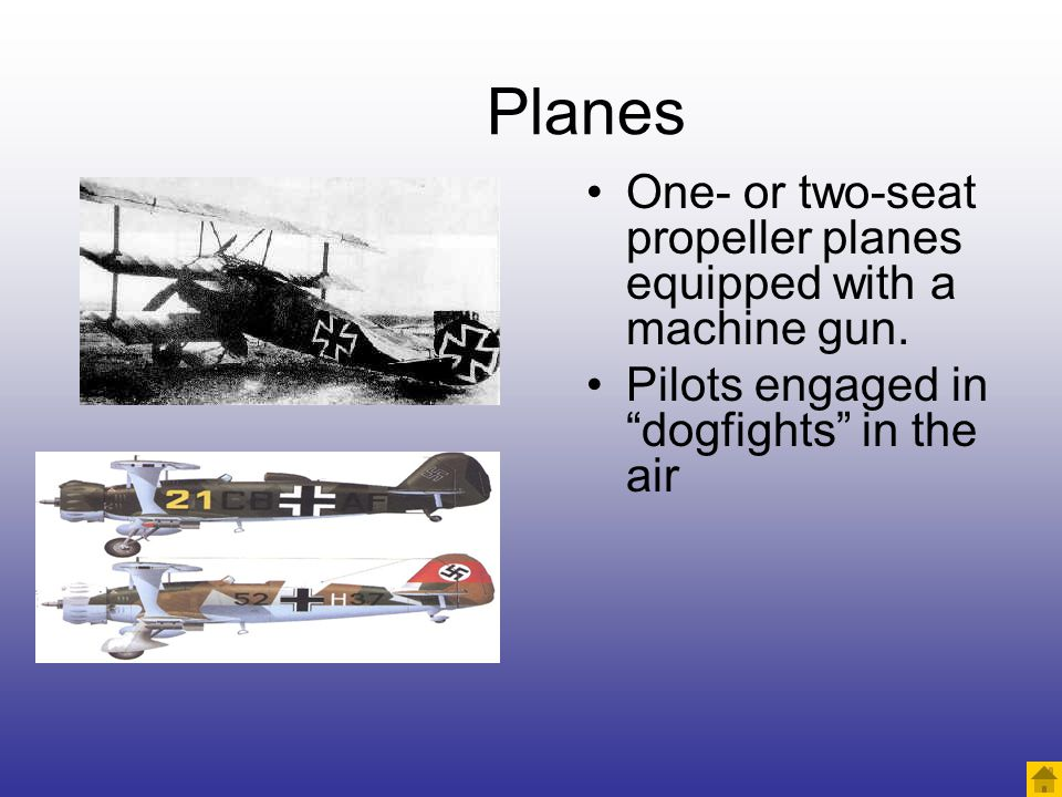 Planes One- or two-seat propeller planes equipped with a machine gun.