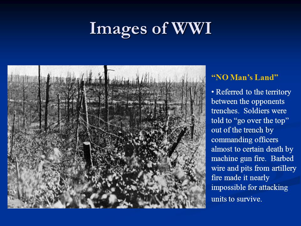 """Images of WWI """"NO Man's Land"""" Referred to the territory between the opponents trenches. Soldiers were told to """"go over the top"""" out of the trench by c"""