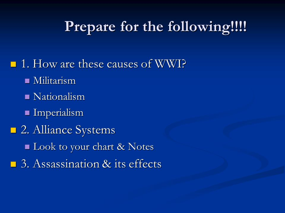 Prepare for the following!!!! 1. How are these causes of WWI? 1. How are these causes of WWI? Militarism Militarism Nationalism Nationalism Imperialis