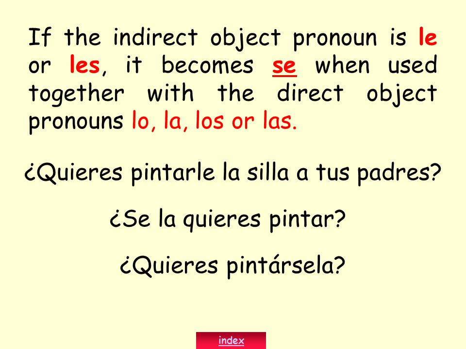 If the indirect object pronoun is le or les, it becomes se when used together with the direct object pronouns lo, la, los or las. ¿Quieres pintarle la
