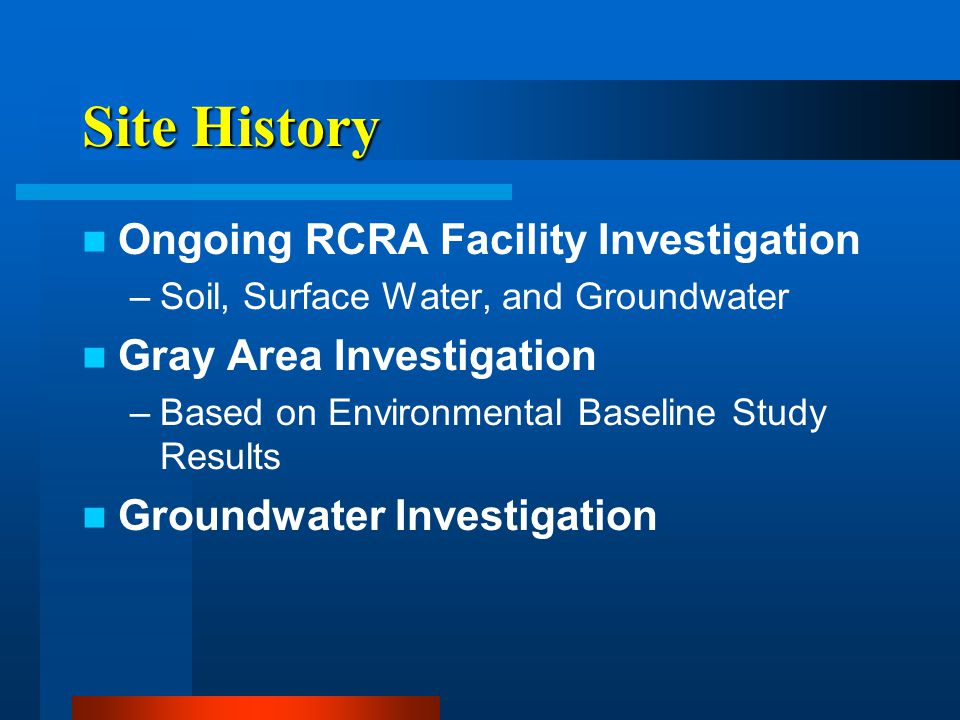 Ongoing RCRA Facility Investigation –Soil, Surface Water, and Groundwater Gray Area Investigation –Based on Environmental Baseline Study Results Groundwater Investigation