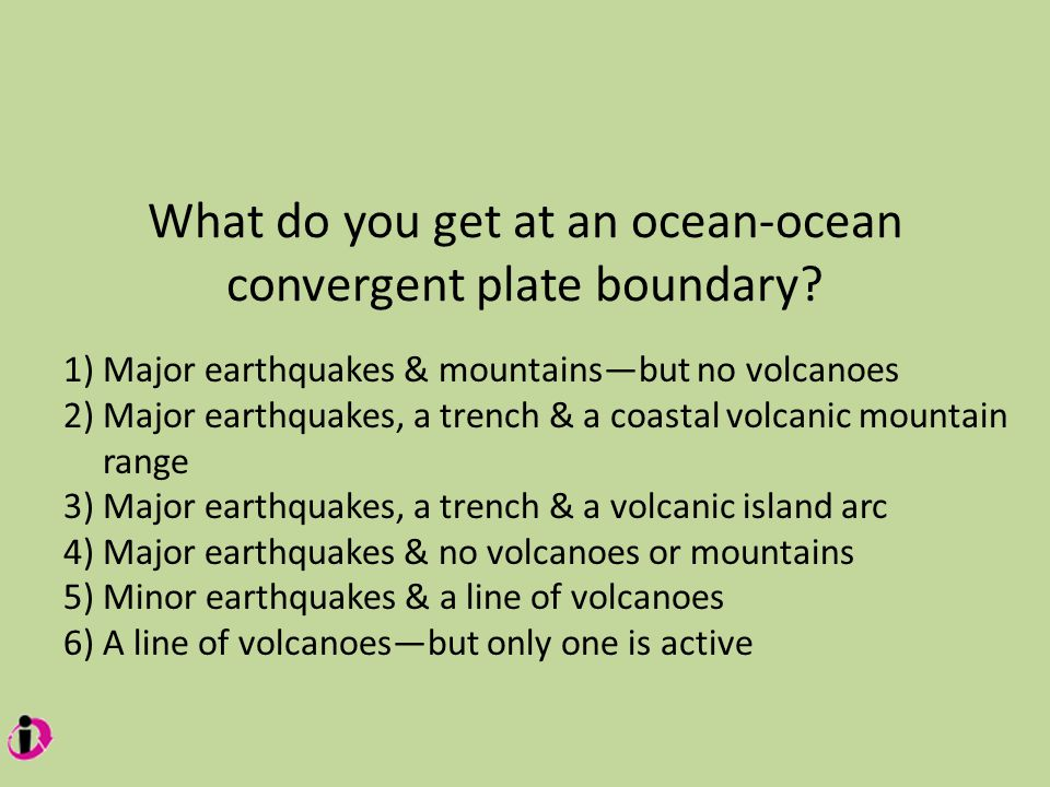 What do you get at an ocean-ocean convergent plate boundary.