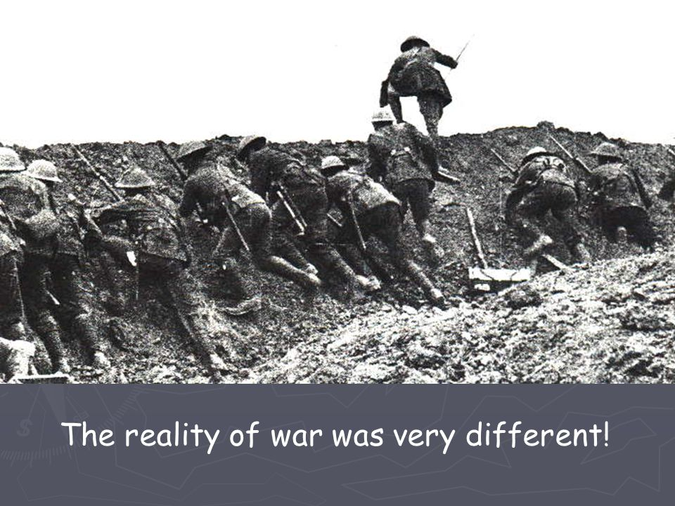 The reality of war was very different!