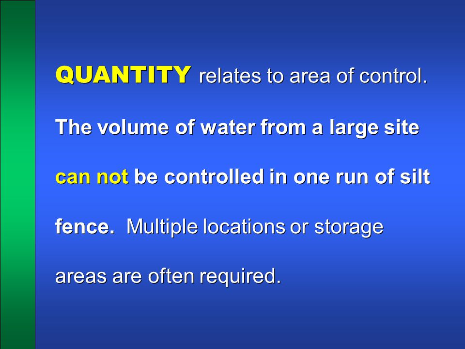 QUANTITY relates to area of control. The volume of water from a large site can not be controlled in one run of silt fence. Multiple locations or stora