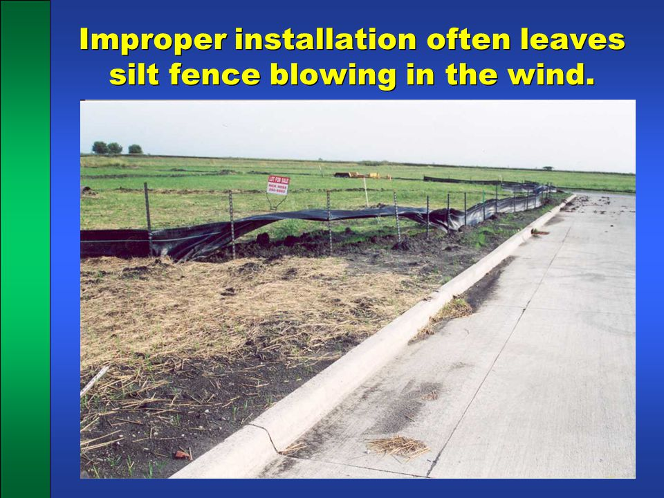 Improper installation often leaves silt fence blowing in the wind.