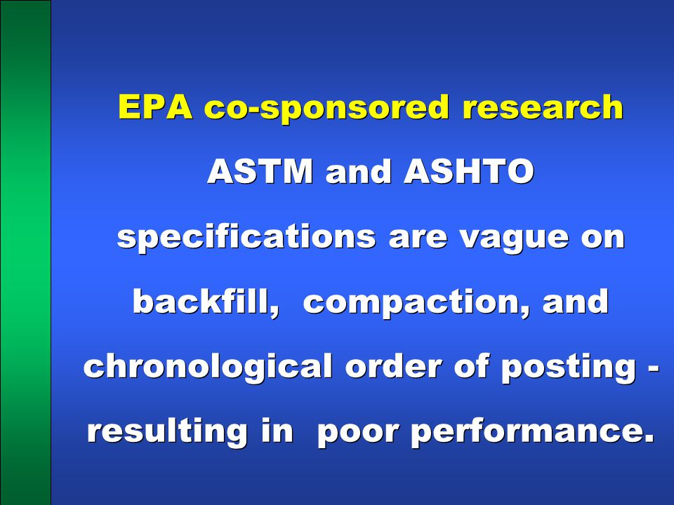 EPA co-sponsored research ASTM and ASHTO specifications are vague on backfill, compaction, and chronological order of posting - resulting in poor perf