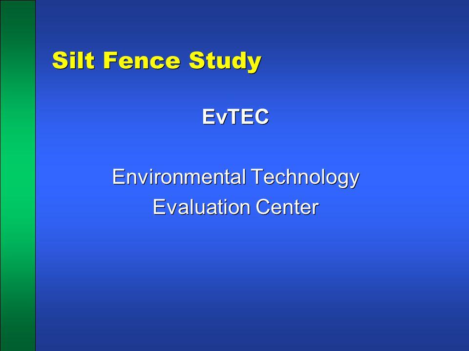 Silt Fence Study EvTEC Environmental Technology Evaluation Center EvTEC Environmental Technology Evaluation Center