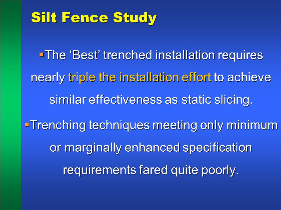 Silt Fence Study  The 'Best' trenched installation requires nearly triple the installation effort to achieve similar effectiveness as static slicing.