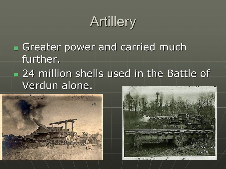 Artillery Greater power and carried much further. Greater power and carried much further.