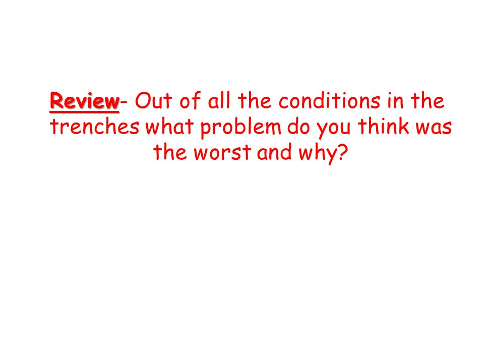 Review Review- Out of all the conditions in the trenches what problem do you think was the worst and why?