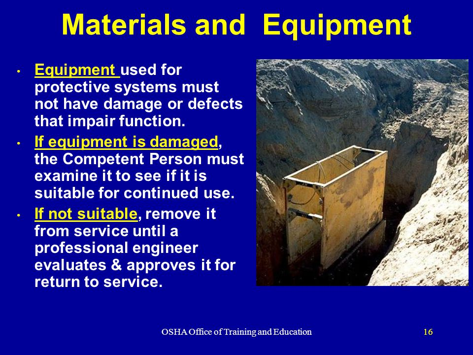 OSHA Office of Training and Education16 Materials and Equipment Equipment used for protective systems must not have damage or defects that impair function.