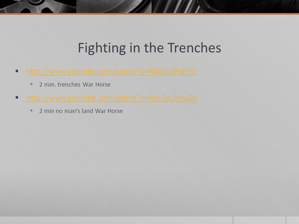 Fighting in the Trenches  http://www.youtube.com/watch?v=N84Iq1PnEPQ http://www.youtube.com/watch?v=N84Iq1PnEPQ  2 min. trenches War Horse  http://