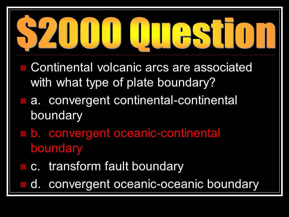 Continental volcanic arcs are associated with what type of plate boundary? a.convergent continental-continental boundary b.convergent oceanic-continen