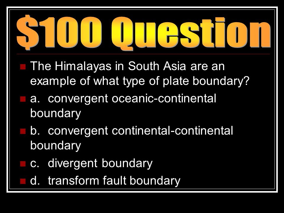 The Himalayas in South Asia are an example of what type of plate boundary? a.convergent oceanic-continental boundary b.convergent continental-continen