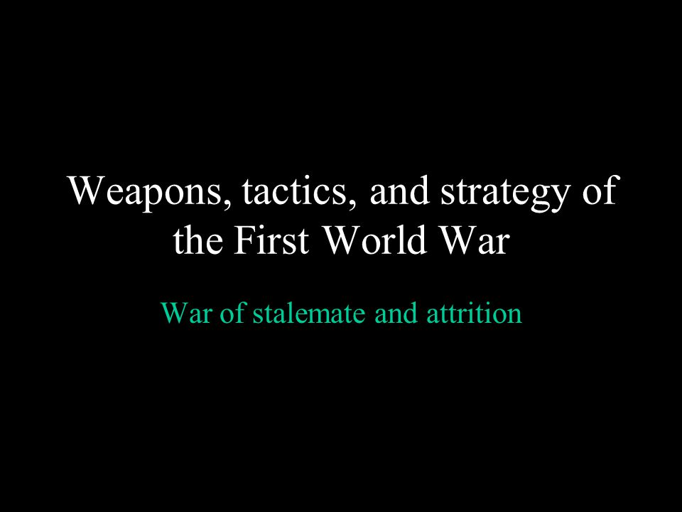 Weapons, tactics, and strategy of the First World War War of stalemate and attrition