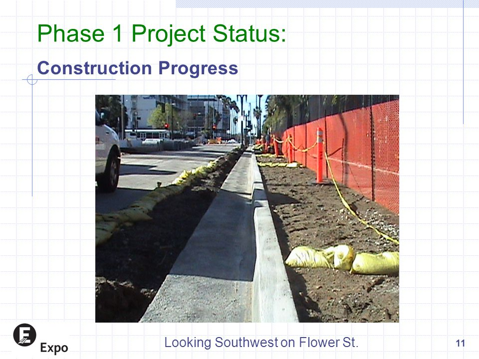 Phase 1 Project Status: Construction Progress 11 Looking Southwest on Flower St.