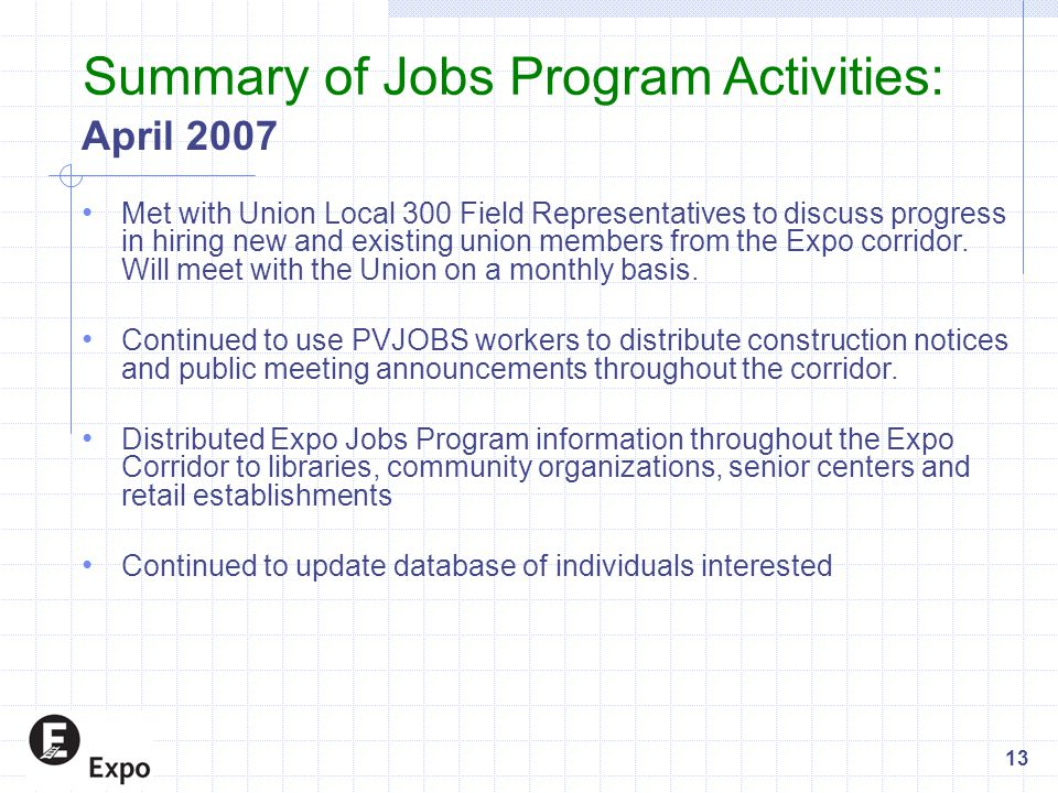 April 2007 Met with Union Local 300 Field Representatives to discuss progress in hiring new and existing union members from the Expo corridor. Will me