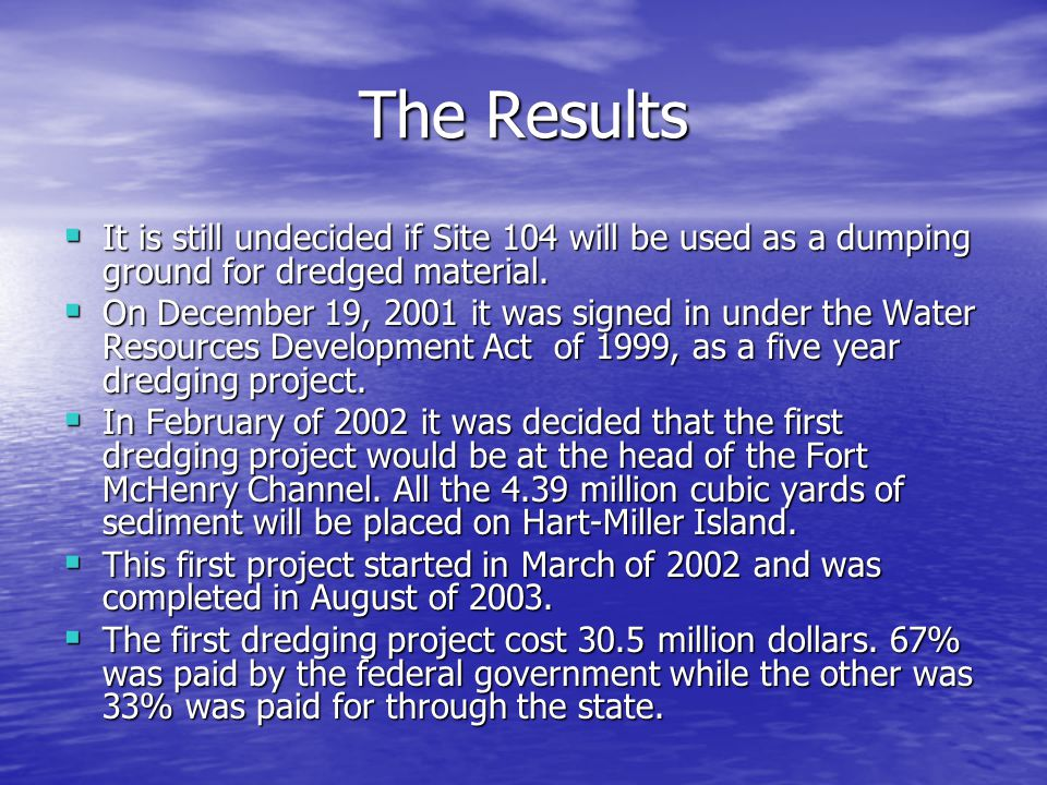 The Results  It is still undecided if Site 104 will be used as a dumping ground for dredged material.