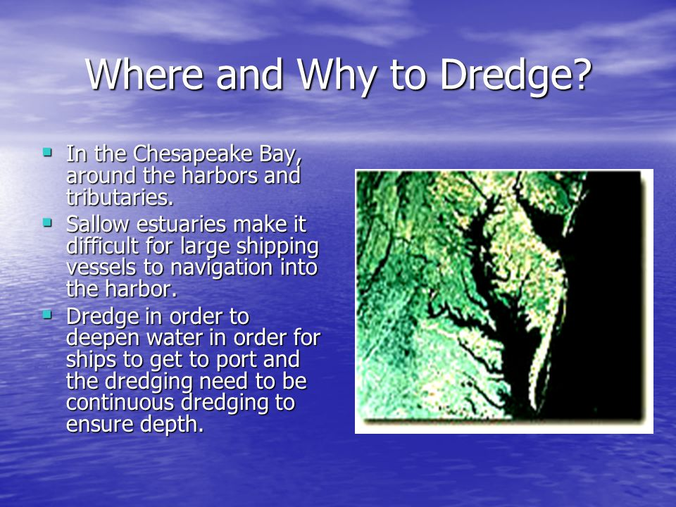 Where and Why to Dredge.  In the Chesapeake Bay, around the harbors and tributaries.