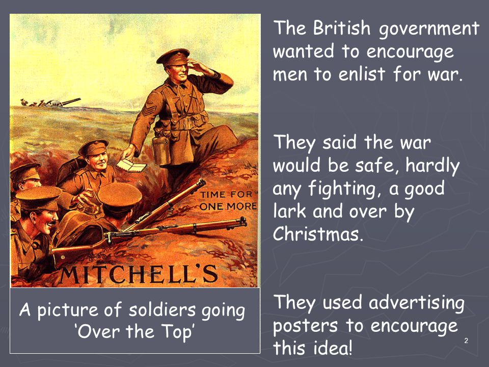 The British government wanted to encourage men to enlist for war.