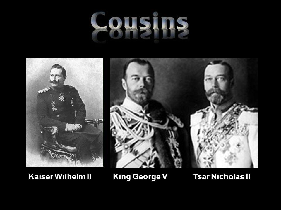 Kaiser Wilhelm IIKing George V Tsar Nicholas II