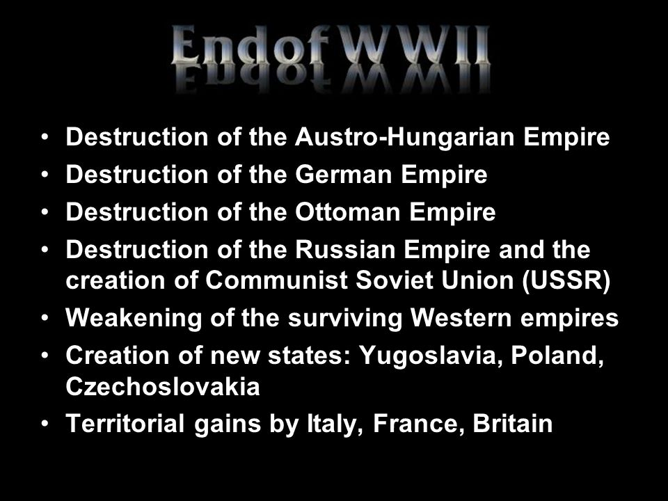 Destruction of the Austro-Hungarian Empire Destruction of the German Empire Destruction of the Ottoman Empire Destruction of the Russian Empire and th