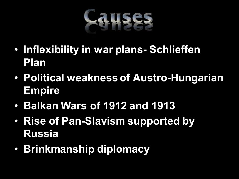 Inflexibility in war plans- Schlieffen Plan Political weakness of Austro-Hungarian Empire Balkan Wars of 1912 and 1913 Rise of Pan-Slavism supported b