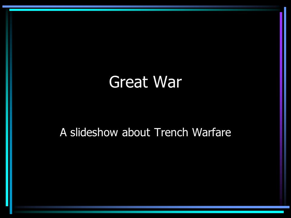 Great War A slideshow about Trench Warfare