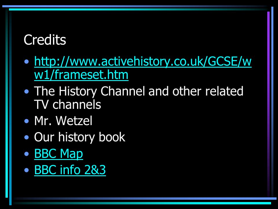 Credits http://www.activehistory.co.uk/GCSE/w w1/frameset.htmhttp://www.activehistory.co.uk/GCSE/w w1/frameset.htm The History Channel and other related TV channels Mr.