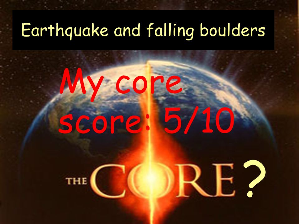 Earthquake and falling boulders ? My core score: 5/10