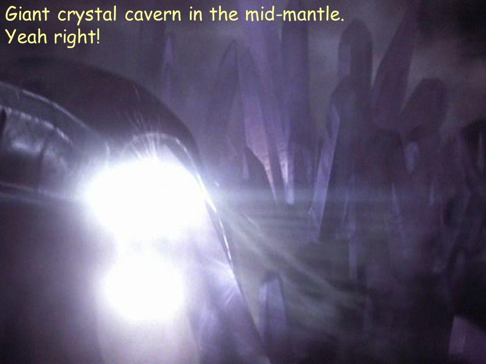 Giant crystal cavern in the mid-mantle. Yeah right!