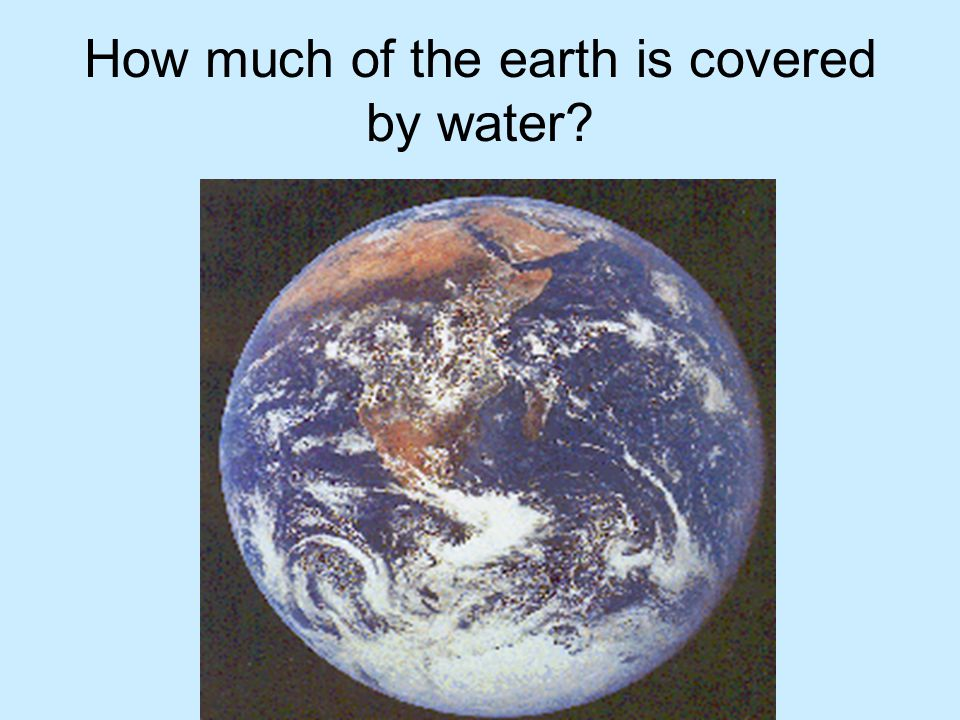 How much of the earth is covered by water?