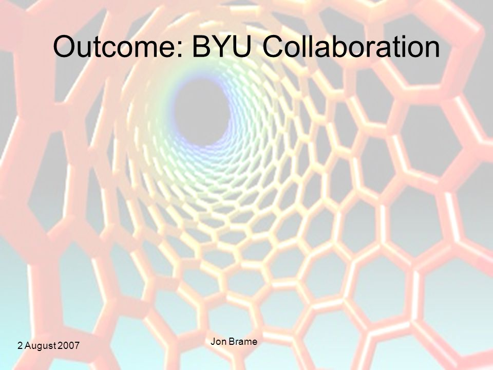 2 August 2007 Jon Brame Outcome: BYU Collaboration