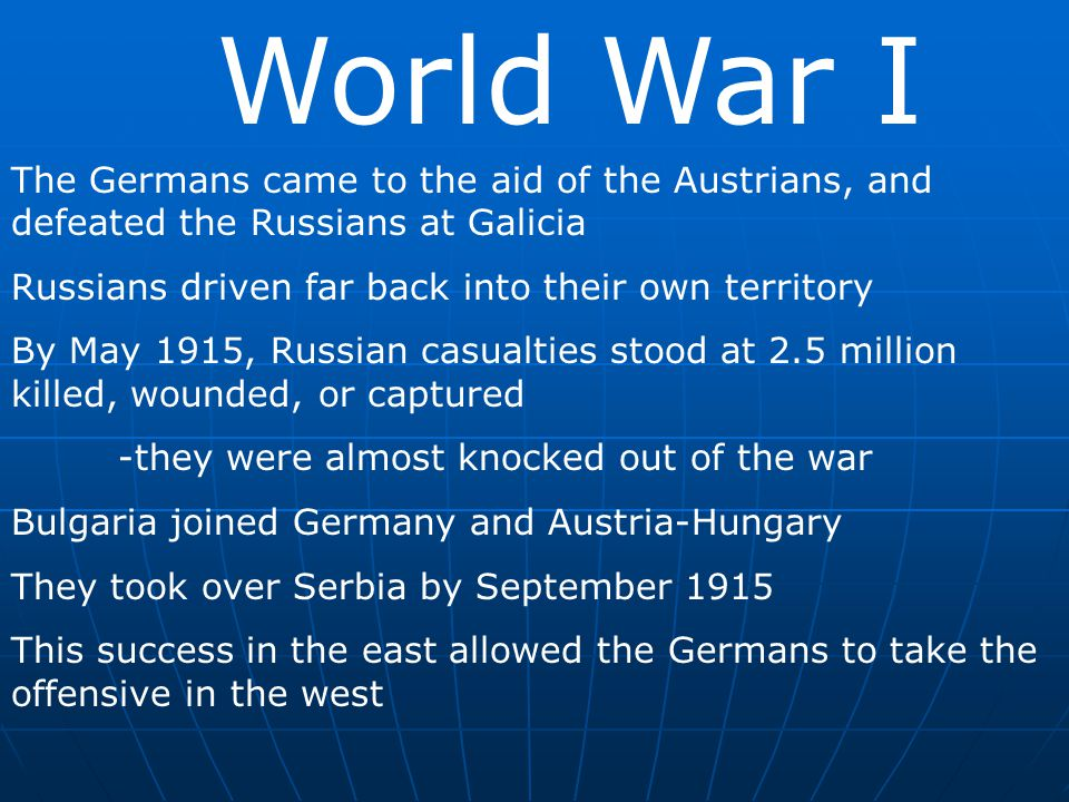 World War I The Germans came to the aid of the Austrians, and defeated the Russians at Galicia Russians driven far back into their own territory By Ma