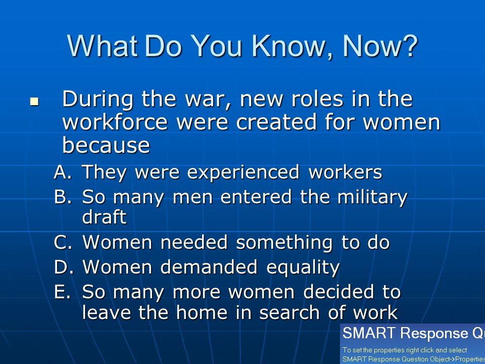 What Do You Know, Now? During the war, new roles in the workforce were created for women because During the war, new roles in the workforce were creat