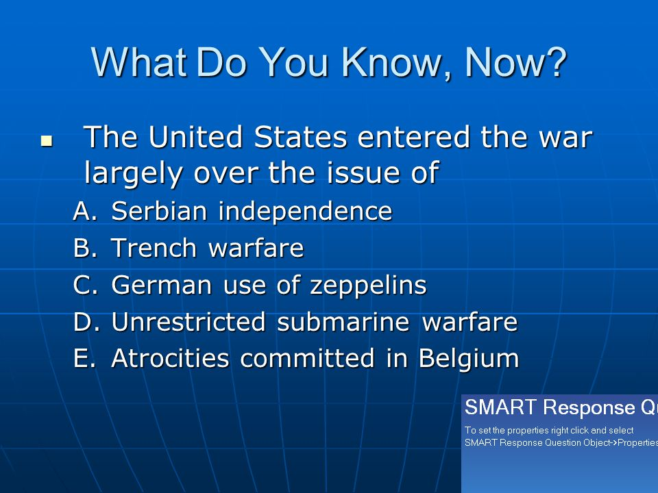 What Do You Know, Now? The United States entered the war largely over the issue of The United States entered the war largely over the issue of A.Serbi