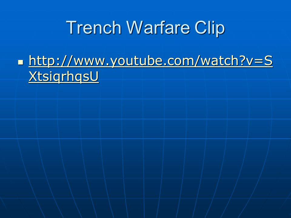 Trench Warfare Clip http://www.youtube.com/watch?v=S XtsiqrhqsU http://www.youtube.com/watch?v=S XtsiqrhqsU http://www.youtube.com/watch?v=S Xtsiqrhqs