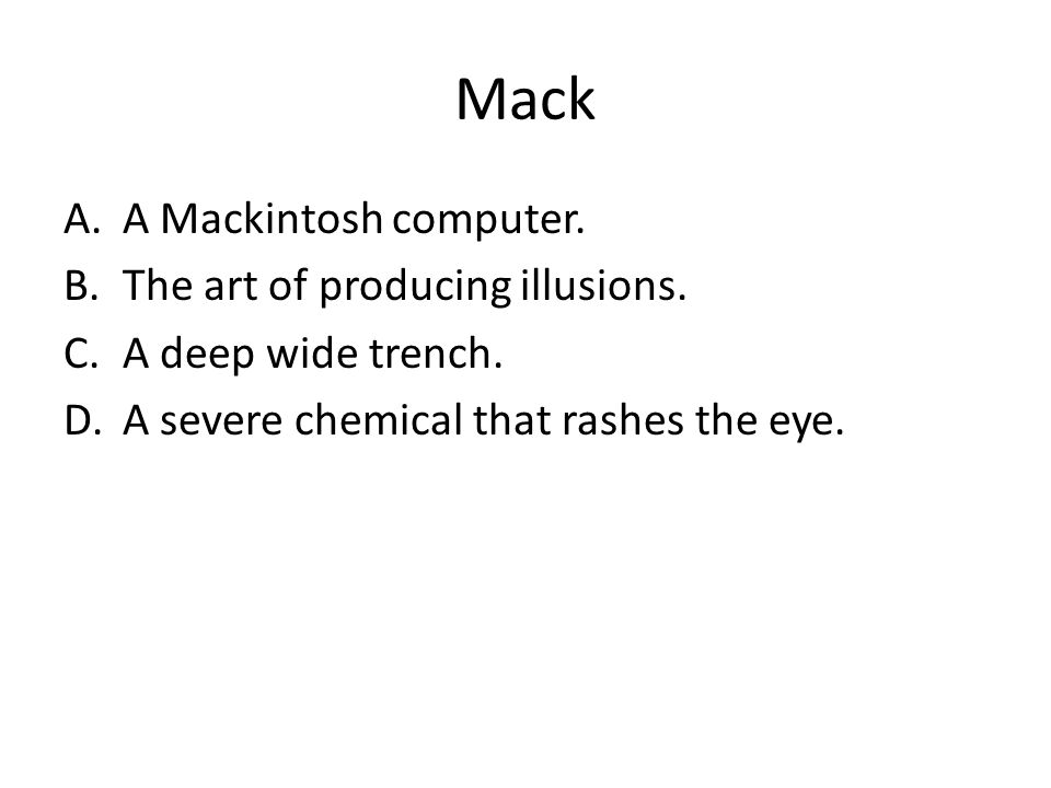 Mack A.A Mackintosh computer. B.The art of producing illusions. C.A deep wide trench. D.A severe chemical that rashes the eye.