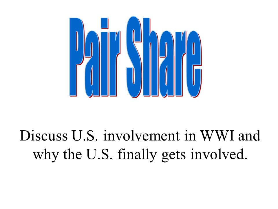 Discuss U.S. involvement in WWI and why the U.S. finally gets involved.