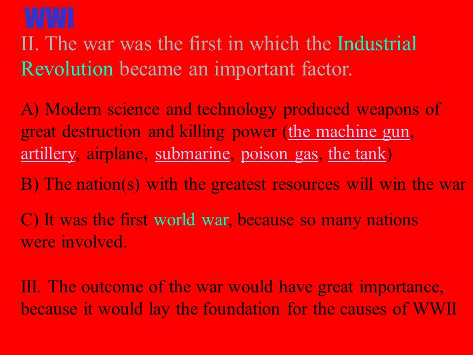 II. The war was the first in which the Industrial Revolution became an important factor.