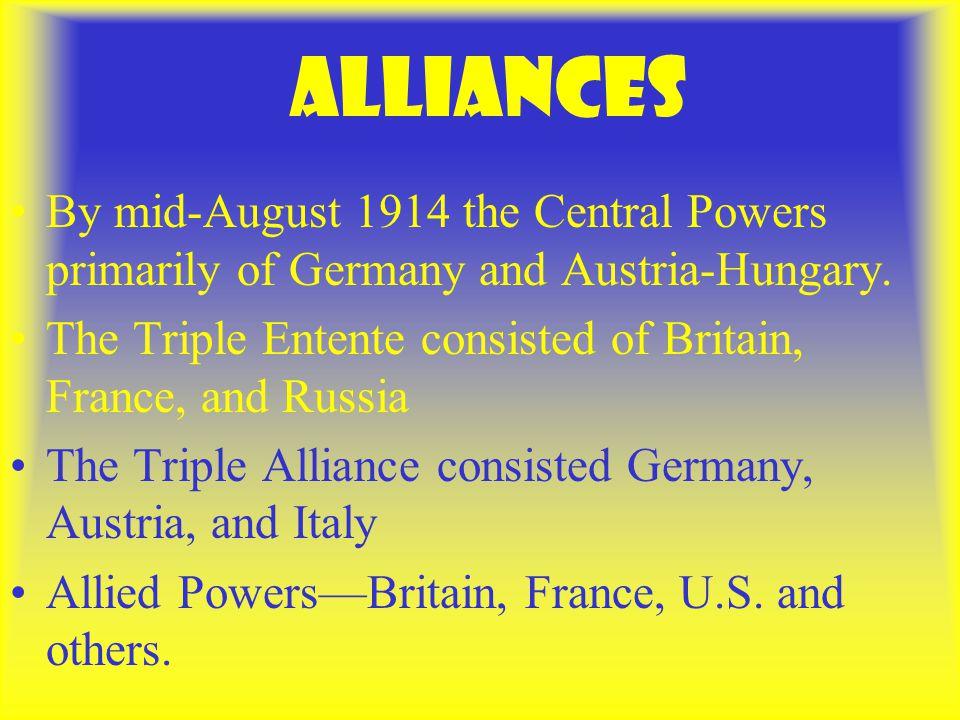 Alliances By mid-August 1914 the Central Powers primarily of Germany and Austria-Hungary.