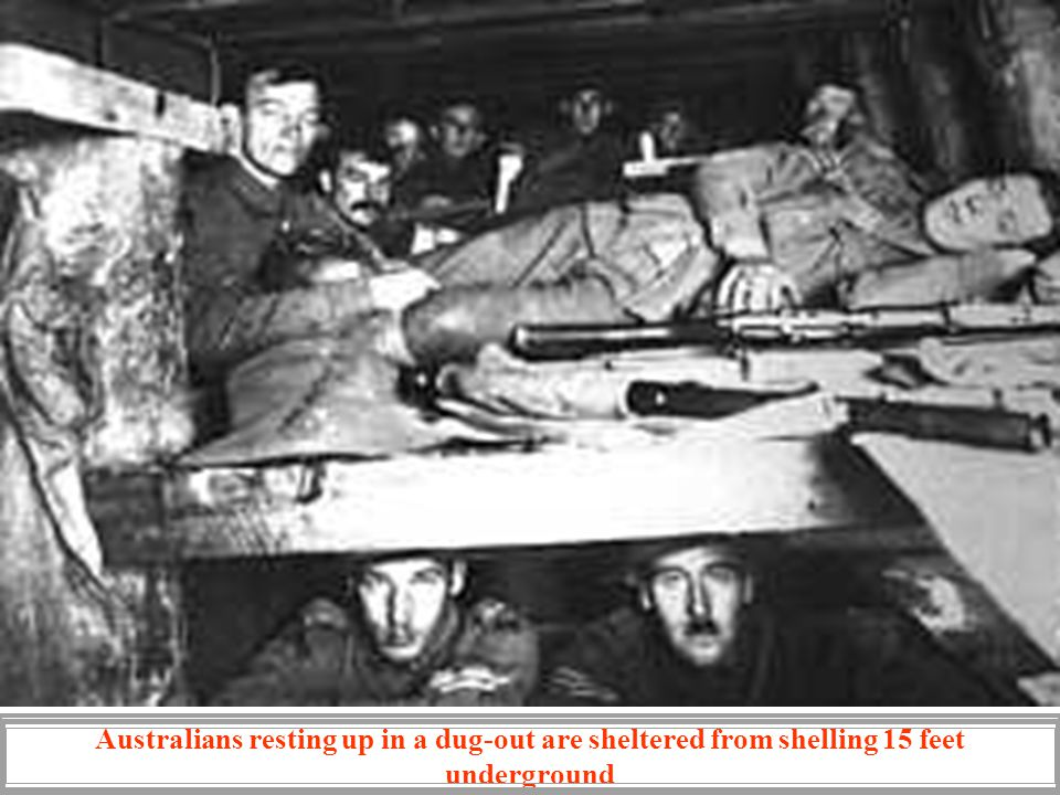 Australians resting up in a dug-out are sheltered from shelling 15 feet underground