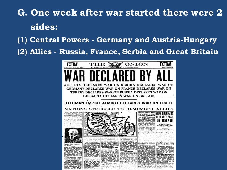 G. One week after war started there were 2 sides: (1) Central Powers - Germany and Austria-Hungary (2) Allies - Russia, France, Serbia and Great Brita